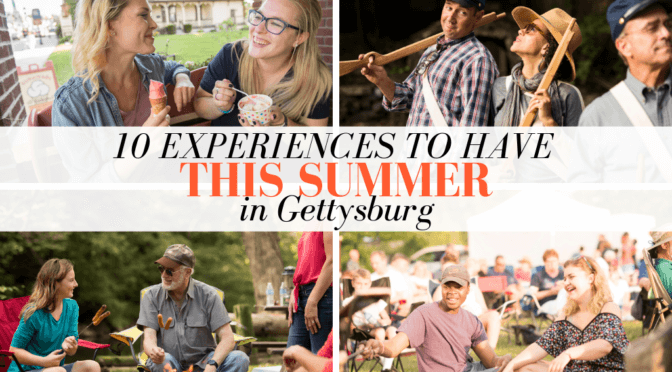 10 Experiences To Have This Summer In Gettysburg